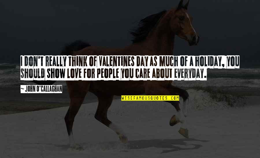 Callaghan Quotes By John O'Callaghan: I don't really think of Valentines Day as