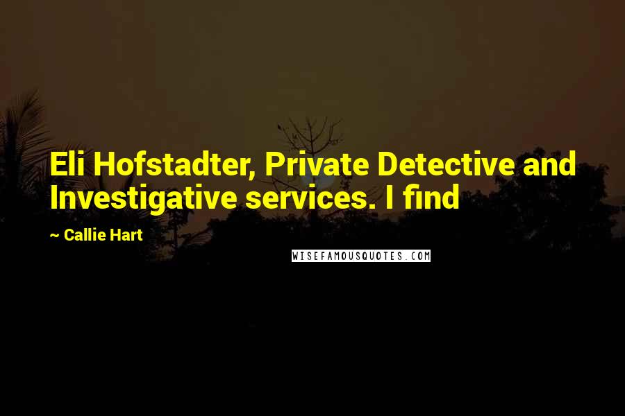 Callie Hart quotes: Eli Hofstadter, Private Detective and Investigative services. I find