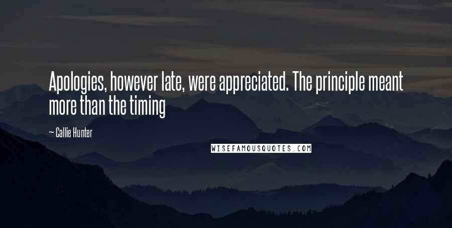 Callie Hunter quotes: Apologies, however late, were appreciated. The principle meant more than the timing