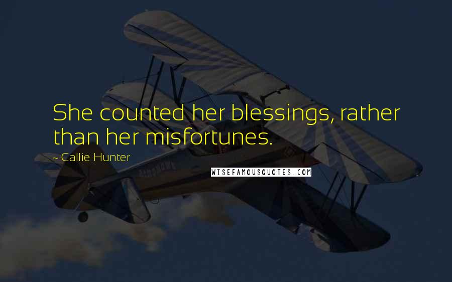 Callie Hunter quotes: She counted her blessings, rather than her misfortunes.