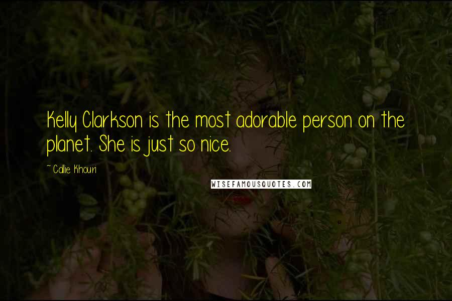 Callie Khouri quotes: Kelly Clarkson is the most adorable person on the planet. She is just so nice.