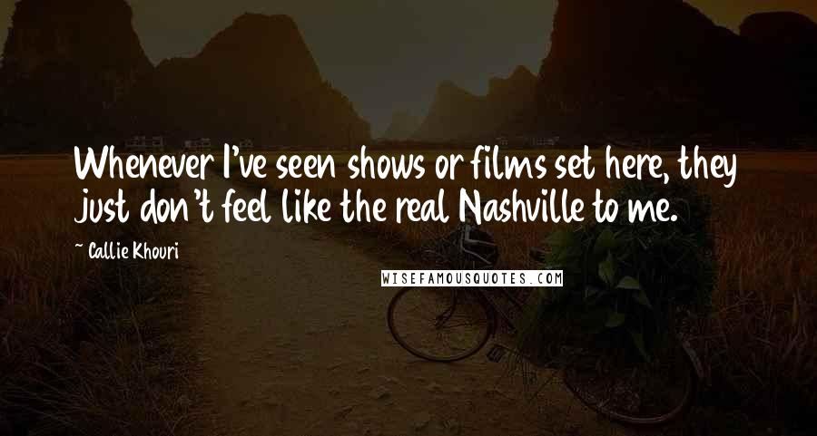 Callie Khouri quotes: Whenever I've seen shows or films set here, they just don't feel like the real Nashville to me.