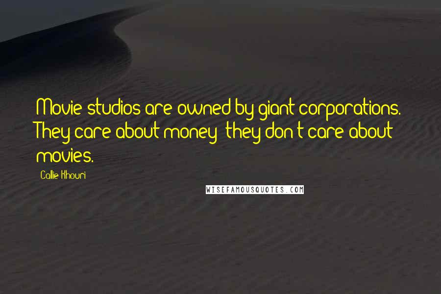 Callie Khouri quotes: Movie studios are owned by giant corporations. They care about money; they don't care about movies.