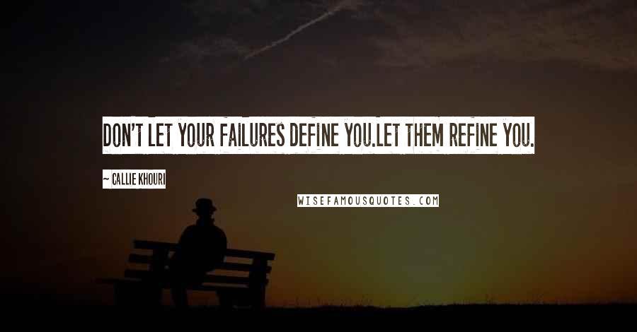 Callie Khouri quotes: Don't let your failures define you.Let them refine you.