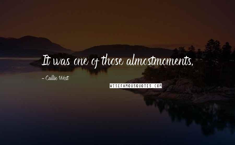 Callie West quotes: It was one of those almostmoments,