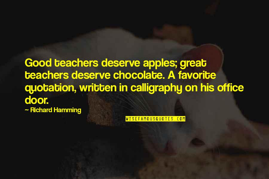 Calligraphy Quotes By Richard Hamming: Good teachers deserve apples; great teachers deserve chocolate.