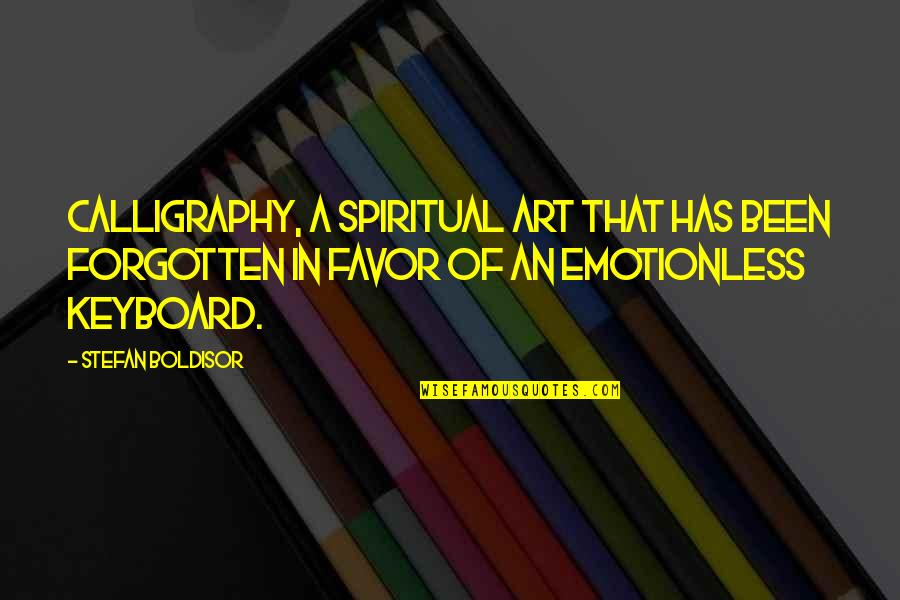 Calligraphy Quotes By Stefan Boldisor: Calligraphy, a spiritual art that has been forgotten
