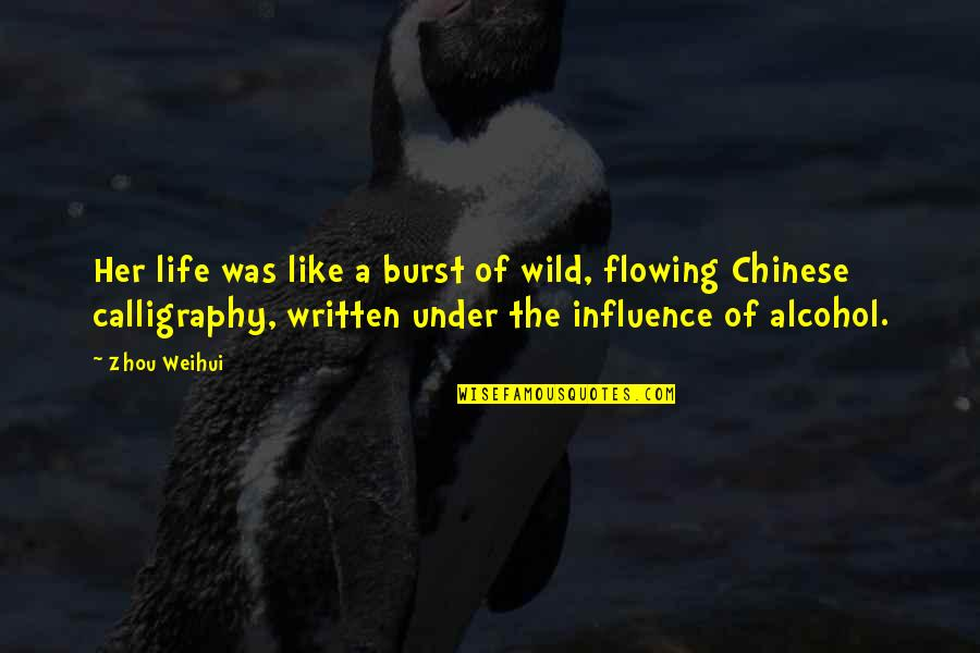 Calligraphy Quotes By Zhou Weihui: Her life was like a burst of wild,