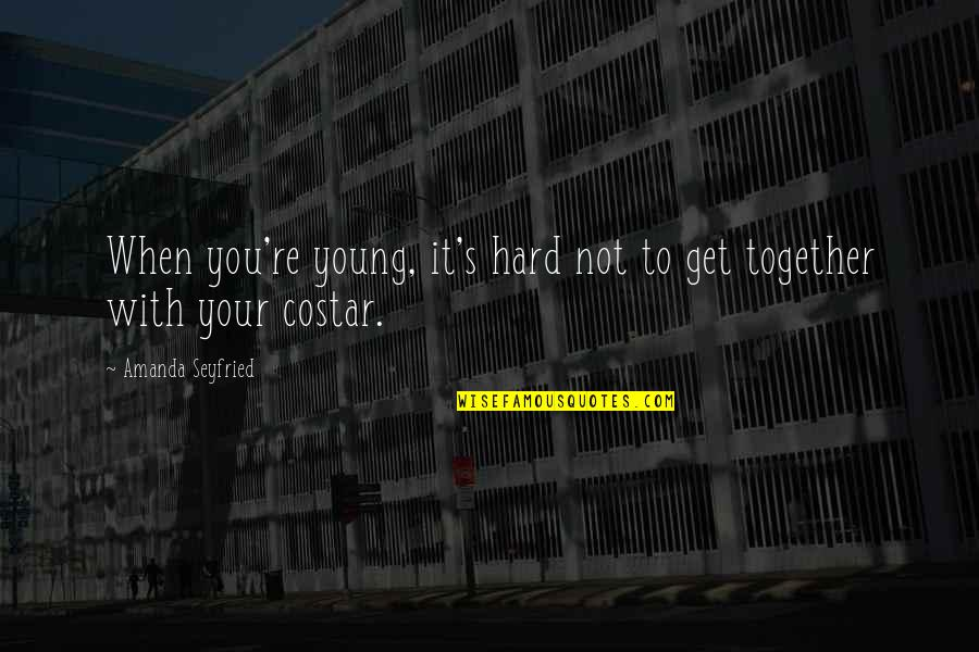 Callin Quotes By Amanda Seyfried: When you're young, it's hard not to get