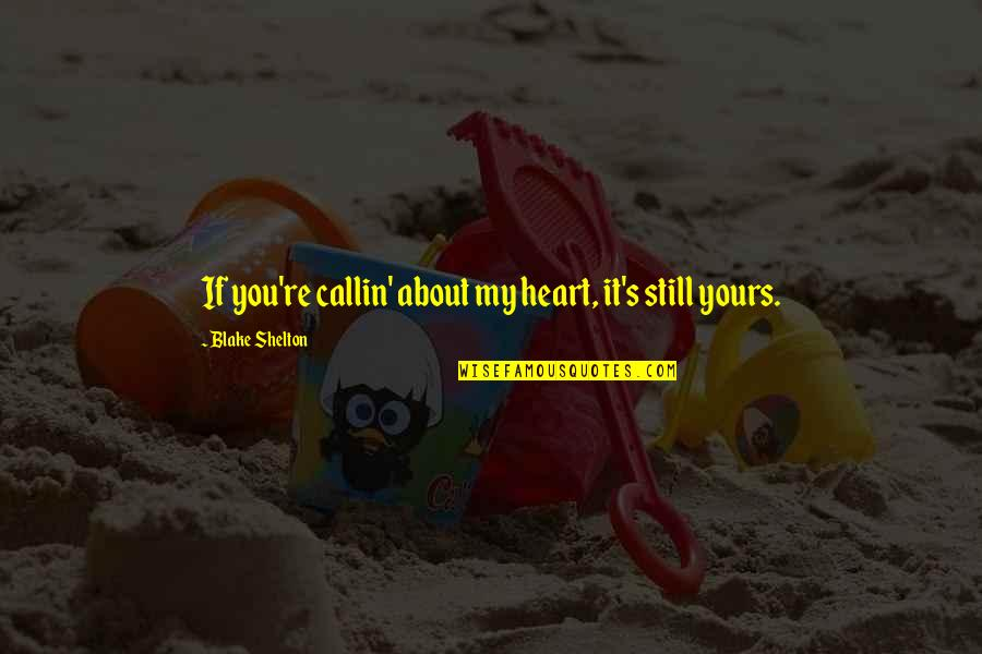 Callin Quotes By Blake Shelton: If you're callin' about my heart, it's still