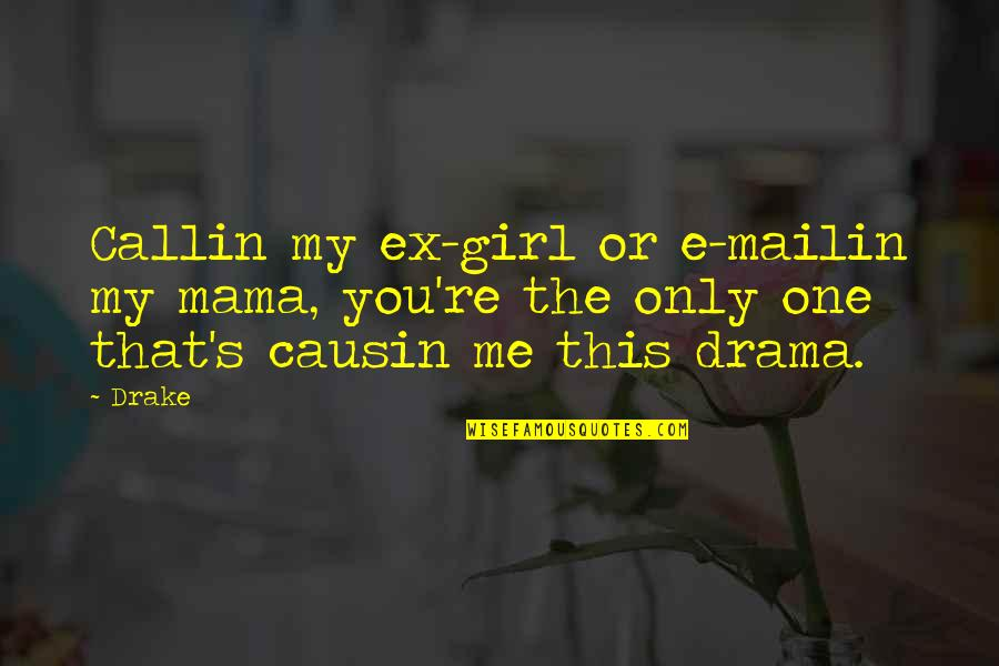 Callin Quotes By Drake: Callin my ex-girl or e-mailin my mama, you're