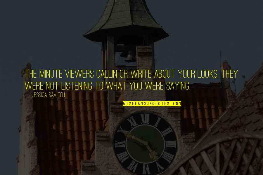 Callin Quotes By Jessica Savitch: The minute viewers callin or write about your