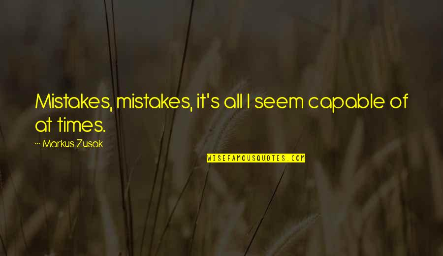 Callin Quotes By Markus Zusak: Mistakes, mistakes, it's all I seem capable of