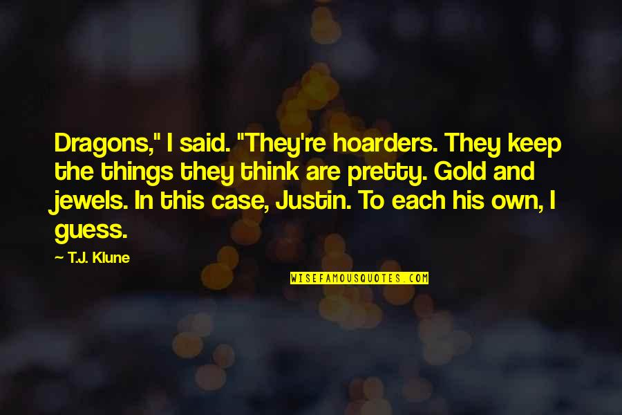 """Callin Quotes By T.J. Klune: Dragons,"""" I said. """"They're hoarders. They keep the"""