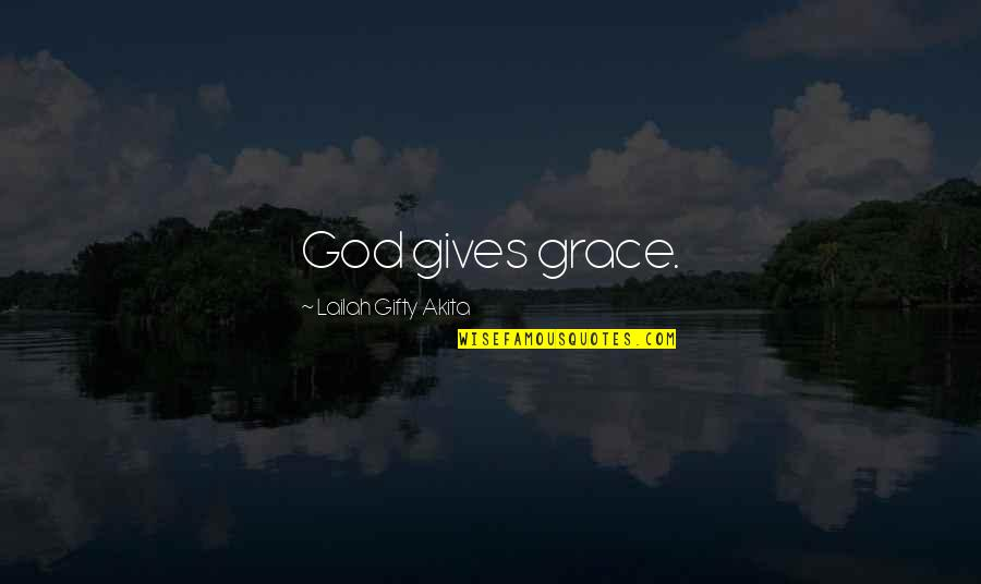 Calling Someone An Idiot Quotes By Lailah Gifty Akita: God gives grace.