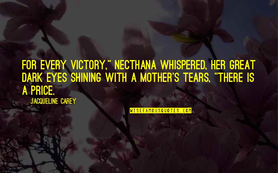 "Calliper Quotes By Jacqueline Carey: For every victory,"" Necthana whispered, her great dark"