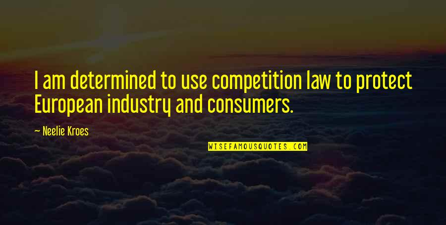 Calliper Quotes By Neelie Kroes: I am determined to use competition law to