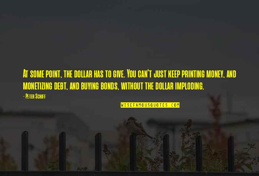 Calliper Quotes By Peter Schiff: At some point, the dollar has to give.