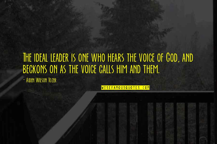 Calls Quotes By Aiden Wilson Tozer: The ideal leader is one who hears the
