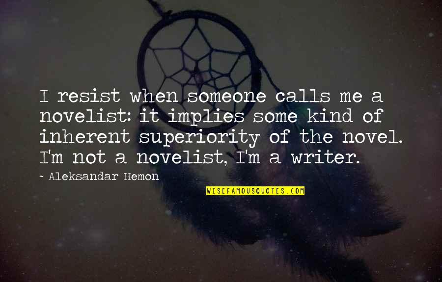 Calls Quotes By Aleksandar Hemon: I resist when someone calls me a novelist: