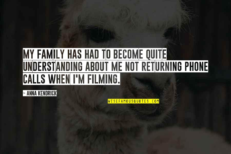 Calls Quotes By Anna Kendrick: My family has had to become quite understanding