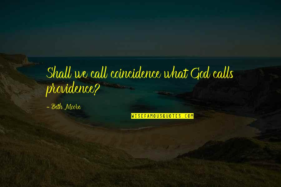 Calls Quotes By Beth Moore: Shall we call coincidence what God calls providence?
