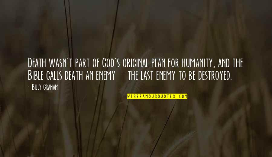 Calls Quotes By Billy Graham: Death wasn't part of God's original plan for