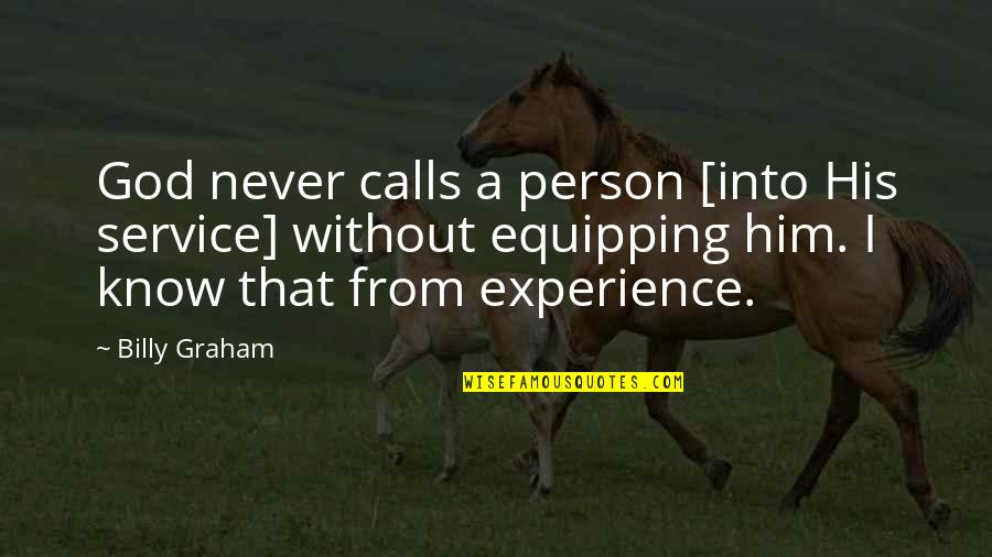 Calls Quotes By Billy Graham: God never calls a person [into His service]