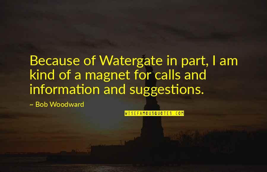 Calls Quotes By Bob Woodward: Because of Watergate in part, I am kind
