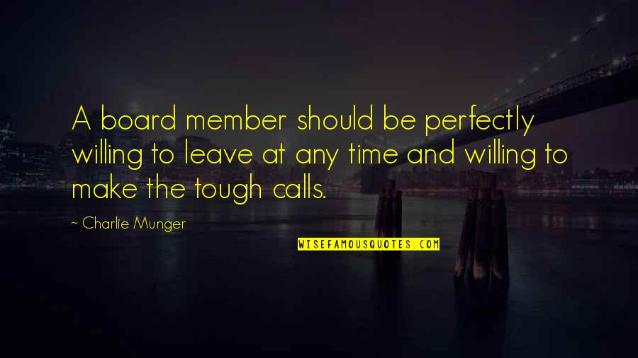 Calls Quotes By Charlie Munger: A board member should be perfectly willing to