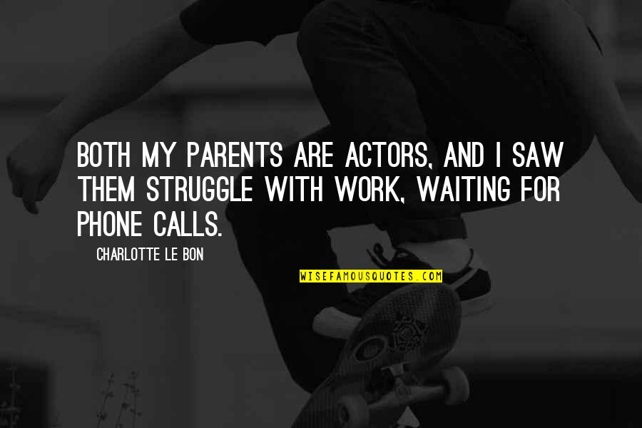 Calls Quotes By Charlotte Le Bon: Both my parents are actors, and I saw