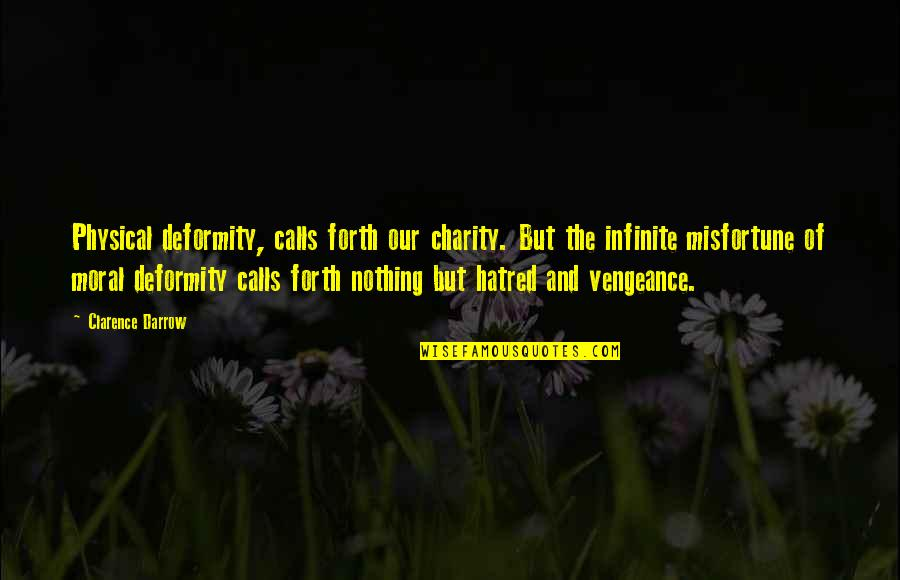 Calls Quotes By Clarence Darrow: Physical deformity, calls forth our charity. But the