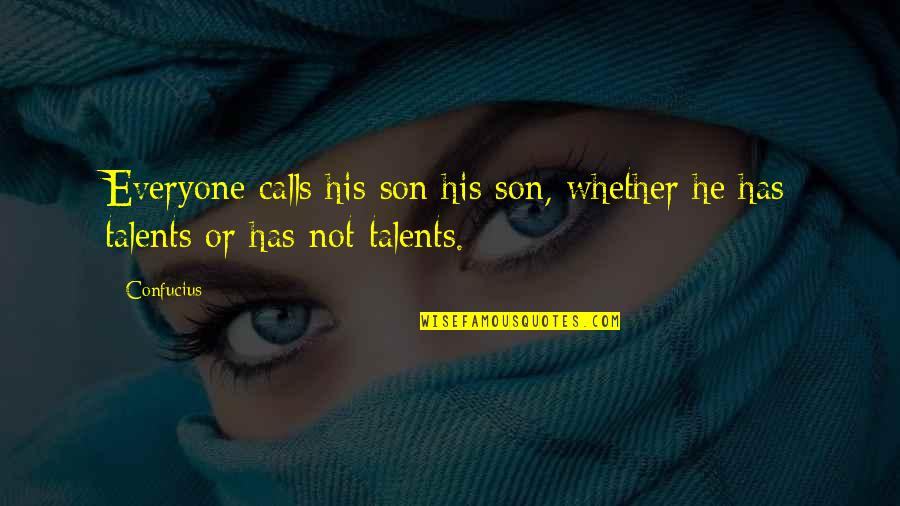 Calls Quotes By Confucius: Everyone calls his son his son, whether he