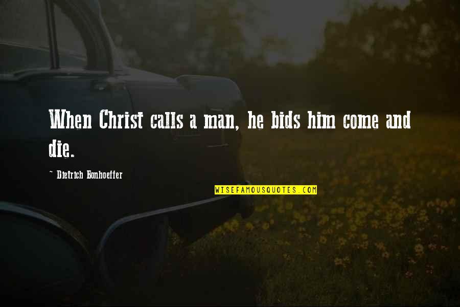 Calls Quotes By Dietrich Bonhoeffer: When Christ calls a man, he bids him
