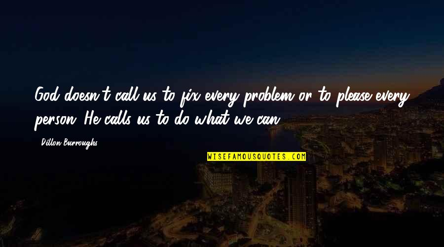 Calls Quotes By Dillon Burroughs: God doesn't call us to fix every problem