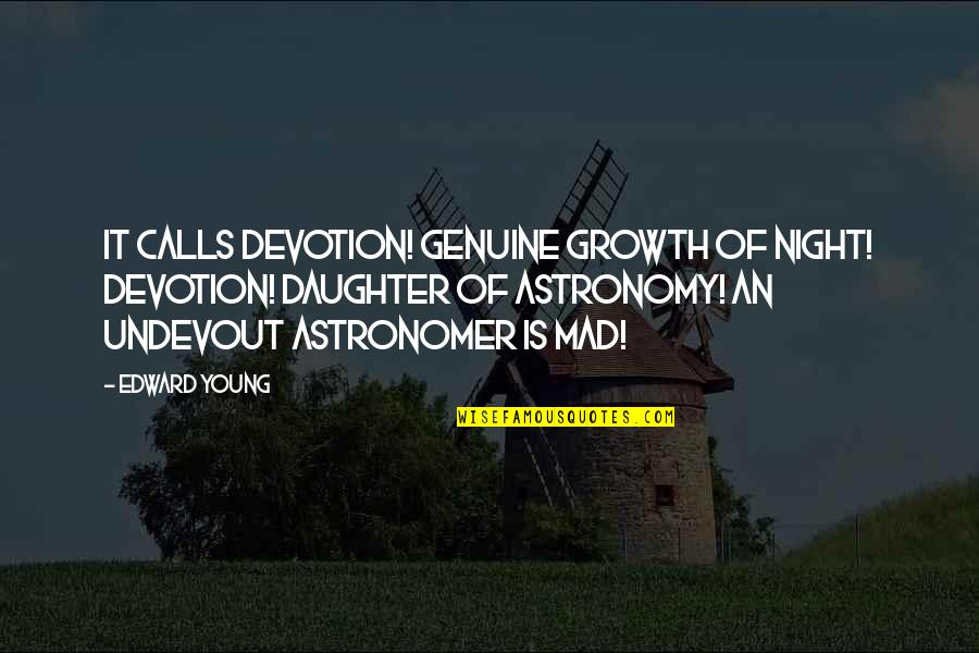 Calls Quotes By Edward Young: It calls Devotion! genuine growth of night! Devotion!