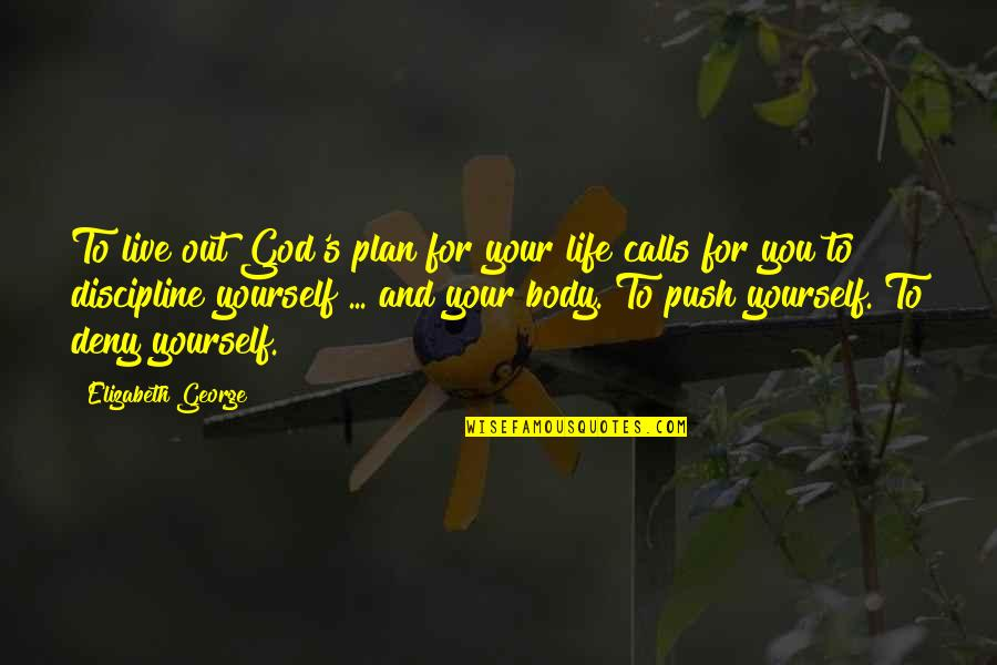 Calls Quotes By Elizabeth George: To live out God's plan for your life