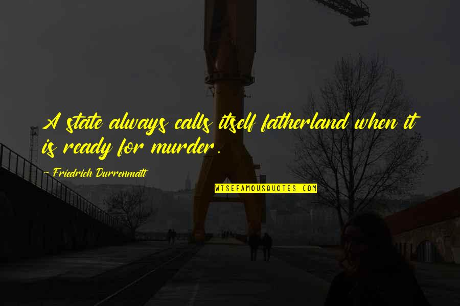 Calls Quotes By Friedrich Durrenmatt: A state always calls itself fatherland when it