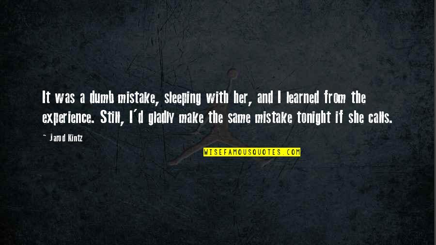 Calls Quotes By Jarod Kintz: It was a dumb mistake, sleeping with her,