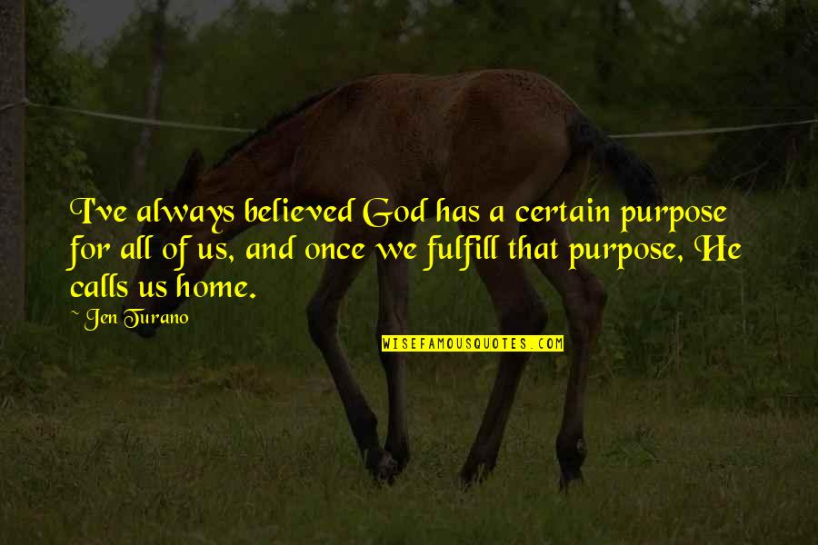 Calls Quotes By Jen Turano: I've always believed God has a certain purpose