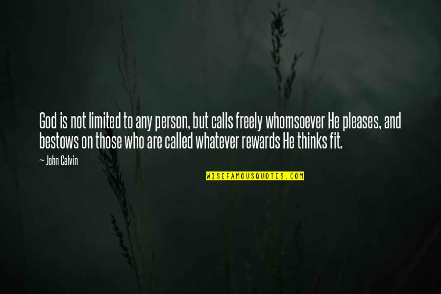 Calls Quotes By John Calvin: God is not limited to any person, but