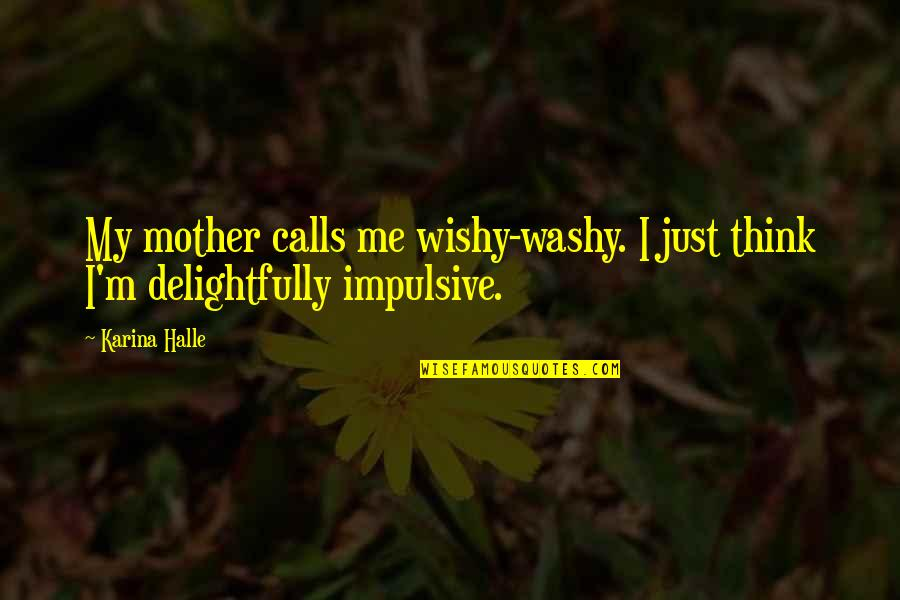 Calls Quotes By Karina Halle: My mother calls me wishy-washy. I just think