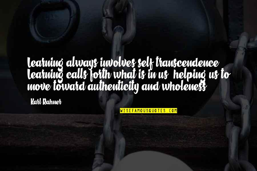 Calls Quotes By Karl Rahner: Learning always involves self-transcendence. Learning calls forth what
