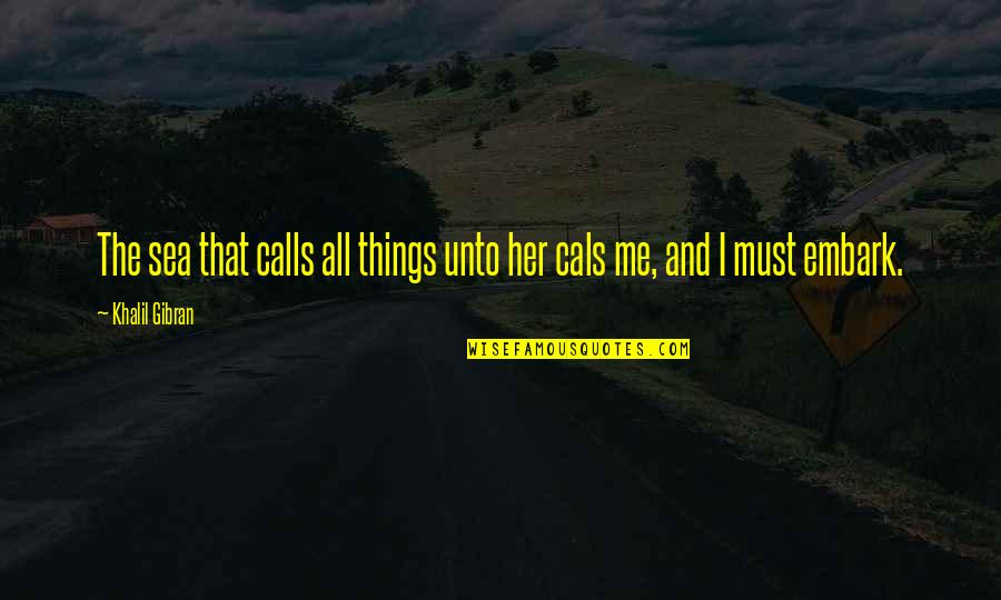 Calls Quotes By Khalil Gibran: The sea that calls all things unto her