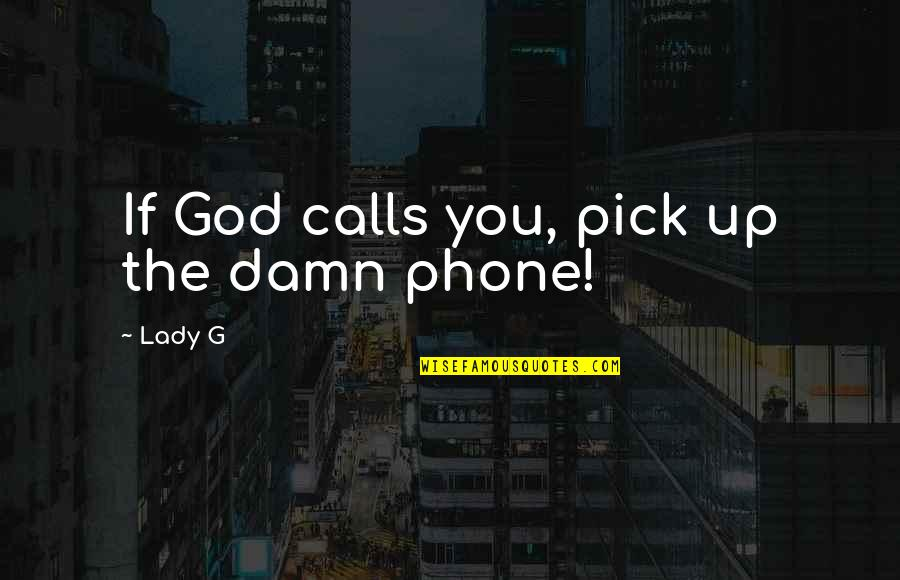 Calls Quotes By Lady G: If God calls you, pick up the damn