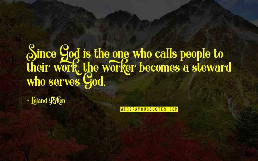 Calls Quotes By Leland Ryken: Since God is the one who calls people