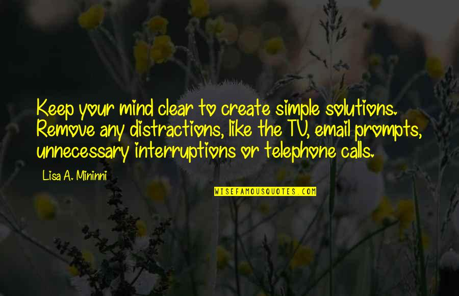 Calls Quotes By Lisa A. Mininni: Keep your mind clear to create simple solutions.