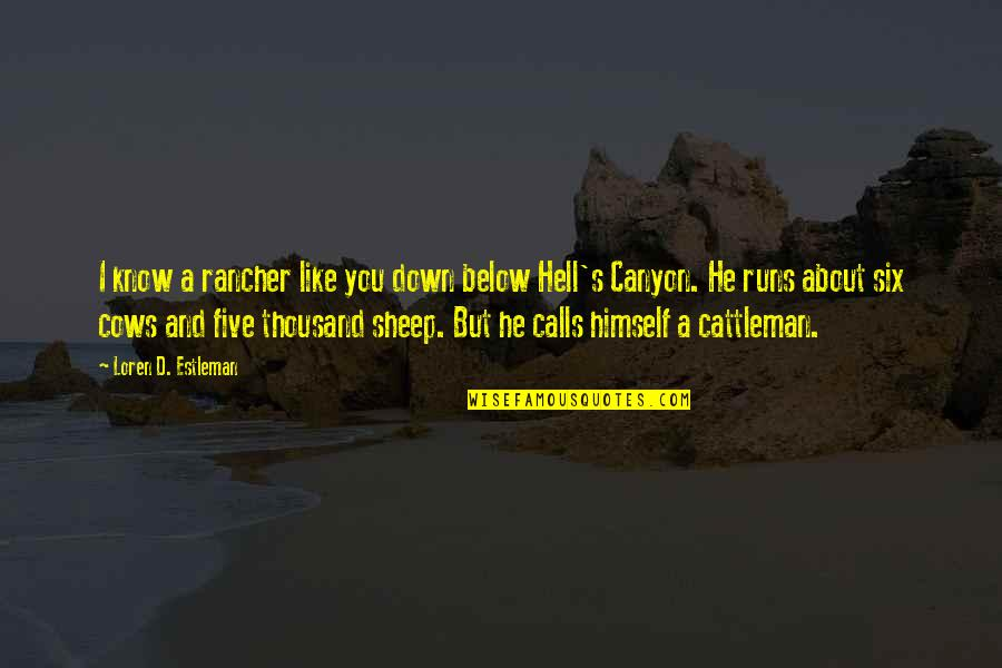 Calls Quotes By Loren D. Estleman: I know a rancher like you down below