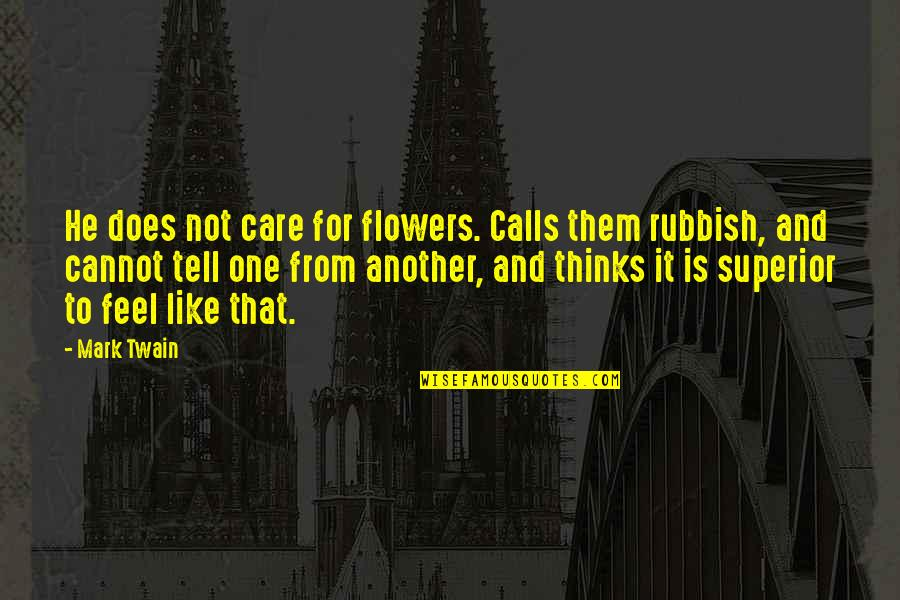 Calls Quotes By Mark Twain: He does not care for flowers. Calls them