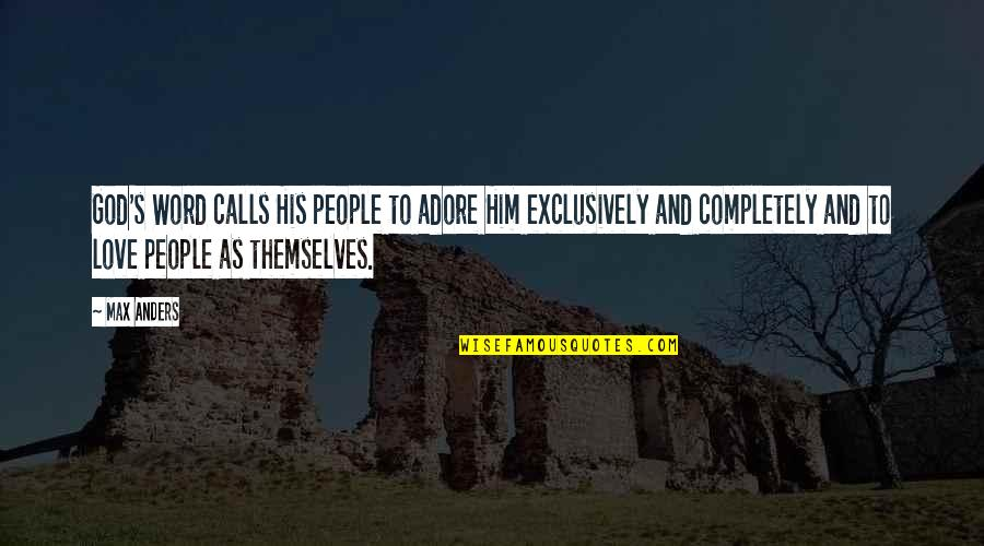 Calls Quotes By Max Anders: God's Word calls His people to adore Him